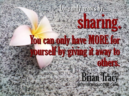 Love-Quotes-Love-only-grows-by-sharing.-You-can-only-have-more-for-yourself-by-giving-it-away-to-others.-Brian-Tracy