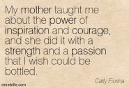 My mother taught me courage