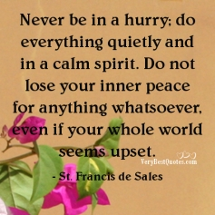 Never-be-in-a-hurry-do-everything-quietly-and-in-a-calm-spirit.-Do-not-lose-your-inner-peace-for-anything-whatsoever-even-if-your-whole-world-seems-upset.