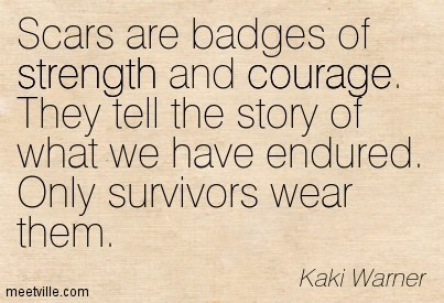 Scars are badges of strength