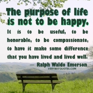 The-purpose-of-life-is-not-to-be-happy.-It-is-to-be-useful-to-be-honorable-to-be-compassionate-to-have-it-make-some-difference-that-you-have-lived-and-lived-well.